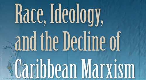 Race_Ideology_and_the_Decline_of_Carribbean_Marxism_RGB