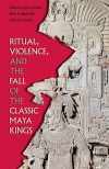 Ritual_Violence_and_Fall_of_Classic_Maya_Kings_RGB
